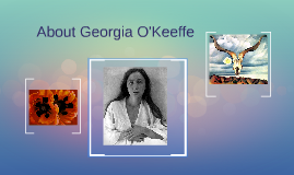 About Georgia O'Keeffe