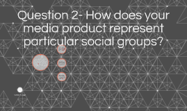 Question 2- How does your media product represent particular