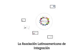 La Asociación Latinoamericana de Integración