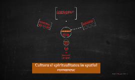 Cultura si spiritualitatea in spatiul romanesc