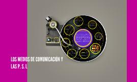 LOS MEDIOS DE COMUNICACIÓN Y LAS P. S. L