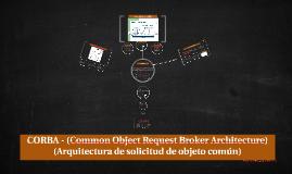 CORBA - (Common Object Request Broker Architecture)