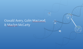 Oswald Avery, Colin MacLeod, & Maclyn McCarty