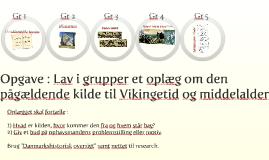 Opgave : Kilder til dansk vikingetids og middelalders historie