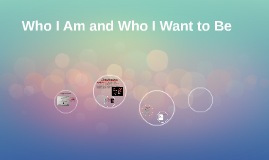 Who I Am and Who I Want to