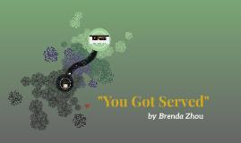 """You Got Served"""