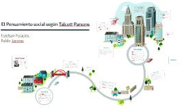 Copy of El Pensamiento social según Talcott Parsons