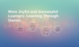 More Joyful and Successful Learners- Learning Through Games.