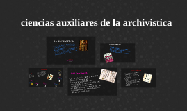 Copy of ciencias auxiliares de la archivistica