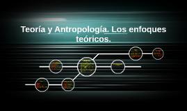 Teoría y Antropología, Los enfoques teóricos de la Antropolo