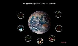 """""""La cocina mexicana y su aportación al mundo"""""""