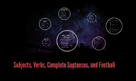Subjects, Verbs, Complete Sentences