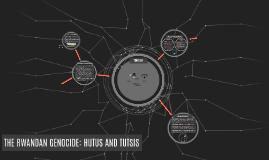 THE RWANDAN GENOCIDE: HUTUS AND TUTSIS