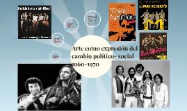 Copy of Arte como expresión del cambio político- social 1960-1970