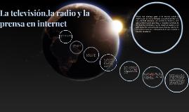 La televisión,la radio,  prensa en internet