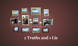 2 Truths and 1 Lie