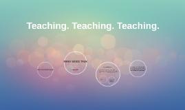 Teaching. Teaching. Teaching.