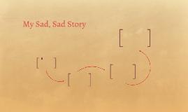 My Sad, Sad Story