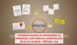 Copy of AUTOEVALUACIÓN DE PROGRAMAS DE PREGRADO CON FINES DE ACREDITACIÓN EN ALTA CALIDAD - MÉTODO CNA