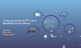 ¿Cómo aprovechar las TICs en el aprendizaje de una cultura?