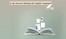 Is the Internet Ruining the English Language