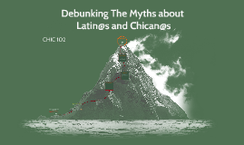 Debunking The Myths about Latin@s and Chican@s