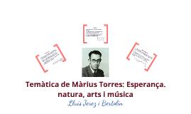 Temàtica de Màrius Torres: Esperança, natura, arts i música