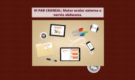 Copy of VI PAR CRANEAL: Motor ocular externo o nervio abducens.