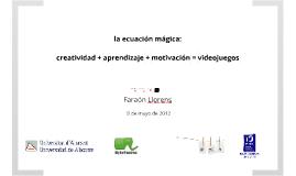 La ecuación mágica: creatividad + aprendizaje + motivación = videojuegos