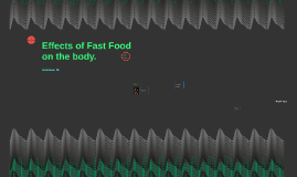 Effects of Fast Food on the body.