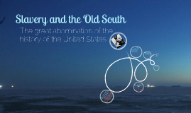 Slavery and The Old South
