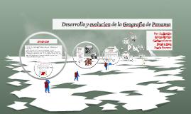 Copy of Desarrollo y evolucion de la Geografia de Panama