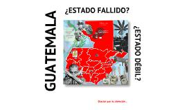Copy of Guatemala ¿Estado Fallido? o ¿Estado débil? (Parte2)