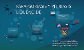 PITIRIASIS LIQUENOIDE Y PARAPSORIASIS