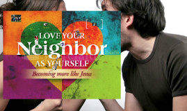 CLP Talk 6 Loving Your Neighbor - Final
