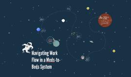 Navigating Work Flow in a Meds-to-Beds System