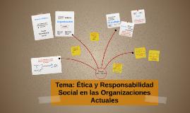 Tema: Ética y Responsabilidad Social en las Organizaciones A