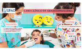 CASO CLÍNICO DE ODONTOPEDIATRIA