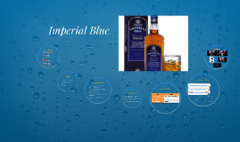 Imperial Blue Whiskey by Rashmi Lagisetty on Prezi