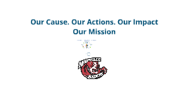 Our Cause Our Actions Our Impact Our Mission