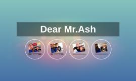 Dear Mr.Ash