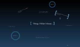 Things I wish I knew...