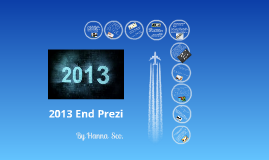 2013 End of the Year Prezi - Hanna Sco.