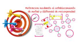 Motivación mediante el establecimiento de  metas y sistemas de recompensas