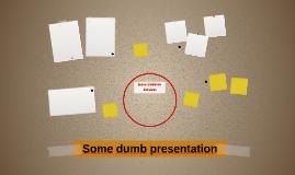 Some dumb presentation