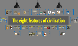 Copy of The eight features of civilization by Brylie Guilfoyle on ...