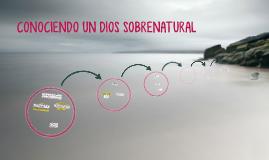 CONOCIENDO UN DIOS SOBRENATURAL