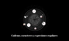 Cadenas, caracteres y expresiones regulares