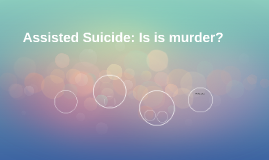 Assisted Suicide: Is is murder?