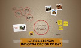 LA RESISTENCIA INDÍGENA OPCIÓN DE PAZ